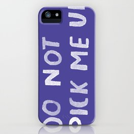 Do not pick me up - quit your phone phone case iPhone Case