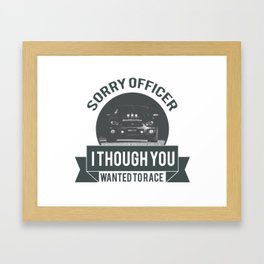 Sorry officer i though you wanted to race! Framed Art Print