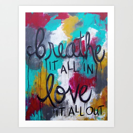Breathe it all in. Love it all out. Art Print