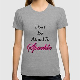 Don't be afraid to Sparkle T-shirt
