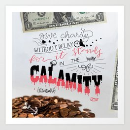 Give Charity without delay for it stands in the way of calamity Art Print