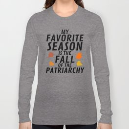 My Favorite Season is the Fall of the Patriarchy Long Sleeve T-shirt