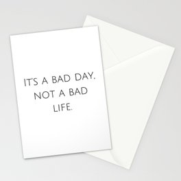 It's a bad day, not a bad life. Stationery Cards