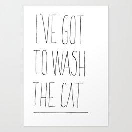 I've got to wash my cat (T-Shirt) Art Print