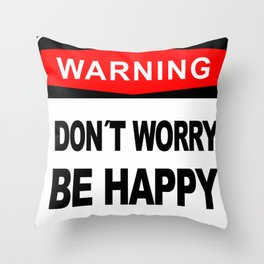 Warning sign, Don´t Worry, Be Happy Throw Pillow