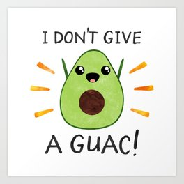 I don't give a guac! Art Print