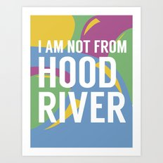I AM NOT FROM HOOD RIVER Art Print