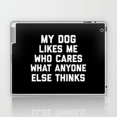 My Dog Likes Me Funny Quote Laptop & iPad Skin