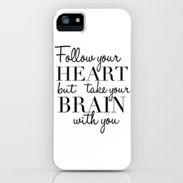 PRINTABLE WALL ART, Follow Your Heart But Take Your Brain With You, Funny Print,Quote Prints iPhone Case