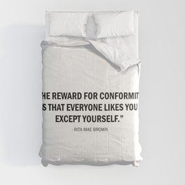 The reward for conformity is that everyone likes you but yourself Comforters