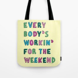 Everybody's working for the weekend Tote Bag
