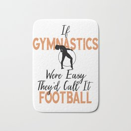 If Gymnastics Were Easy It Would Be Called Football Gymnast Bath Mat