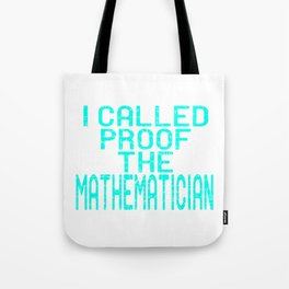"Simple Tee For All Mathematicians ""I Called Proof The Mathematicians"" T-shirt Design Math PRoblem Tote Bag"