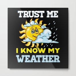 I Know My Weather - Gift Metal Print