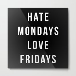 Hate Mondays Funny Quote Metal Print