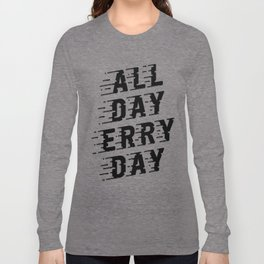 All Day Erry Day Long Sleeve T-shirt