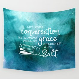 Let Your Conversation Be Always Full of Grace, Seasoned With Salt Wall Tapestry