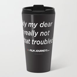 Film Journeys Misquotes: Frankly My Dear, I'm Really Not That Troubled By It Travel Mug