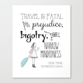 Travel is Fatal to Prejudice, Bigotry and Narrow-mindedness. Canvas Print