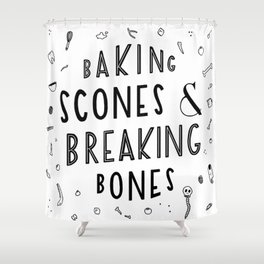 Baking Scones & Breaking Bones Shower Curtain