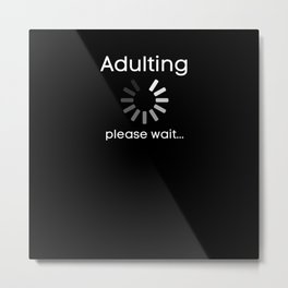 Adulting Please Wait Metal Print