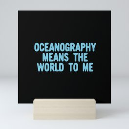 Oceanography means the world to me Mini Art Print