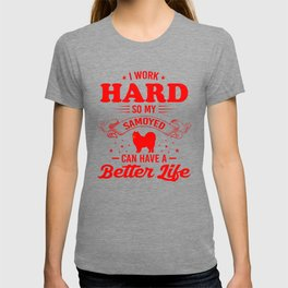 I Work Hard So My Samoyed Can Have A Better Life re T-shirt