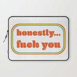 HONESTLY FUCK YOU Laptop Sleeve