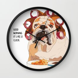 English Bulldog-Good Morning.  It's pee o'clock. Wall Clock