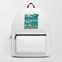 I'm A Mermaid and I Don't Believe in Humans Funny Hilarious Gifts Backpack