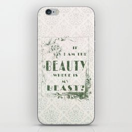 I am the Beauty... where's the Beast? iPhone Skin