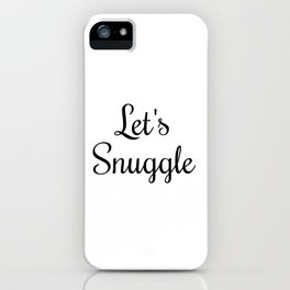 Let's Snuggle In Type iPhone Case