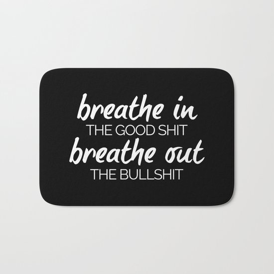 Breathe In The Good Sh*t Funny Quote Bath Mat