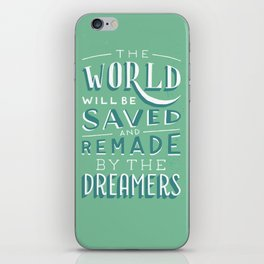 The World Will Be Saved and Remade by the Dreamers iPhone Skin