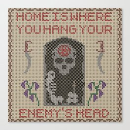 Home Is Where You Hang Your Enemy's Head Canvas Print