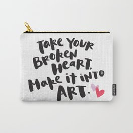 Take Your Broken Heart, Make It Into Art Carry-All Pouch