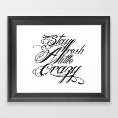 Stay fresh a little crazy Framed Art Print