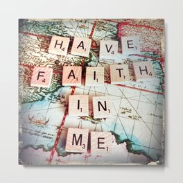 Have faith in me.  Metal Print