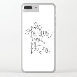 Oh For Sure You Betcha Clear iPhone Case