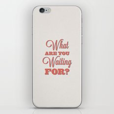 What are you waiting for? iPhone & iPod Skin