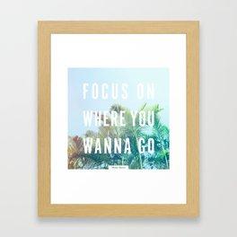 Focus On Where You Wanna Go Framed Art Print