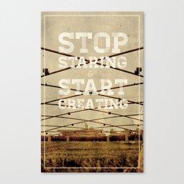 Stop Staring & Start Creating Canvas Print
