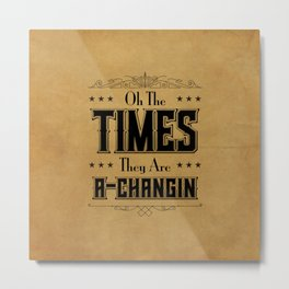 Times they are A-Changin' Metal Print