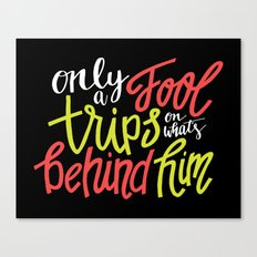Only A Fool Trips On What's Behind Him Canvas Print