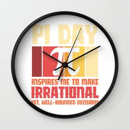 Pi Day inspires me to make irrational decisions Wall Clock