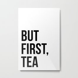 But first, tea Metal Print