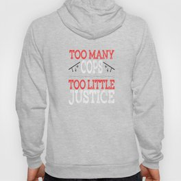 """""""Too Many Cops Too Little Justice"""" tee design for cool honest and reliable police officers like you! Hoody"""