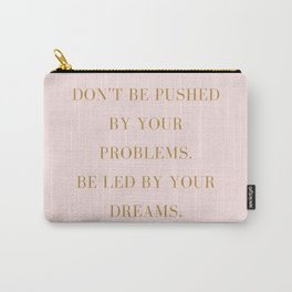 Don't Be Pushed By Your Problems. Carry-All Pouch