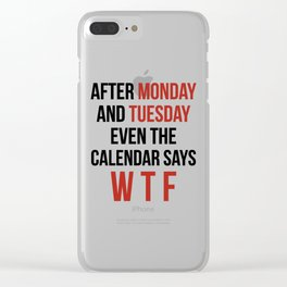 After Monday and Tuesday Even The Calendar Says WTF Clear iPhone Case