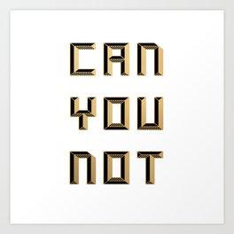 CAN  YOU NOT (gold/black) Art Print